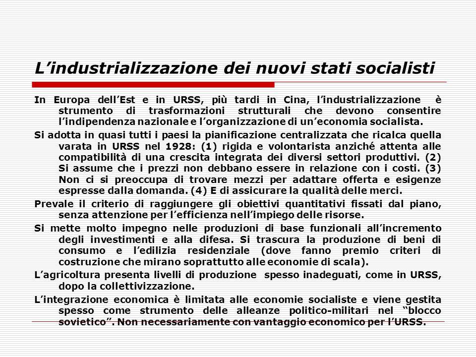 L'industrializzazione dei nuovi stati socialisti In Europa dell'Est e in URSS, più tardi in Cina, l'industrializzazione è strumento di trasformazioni