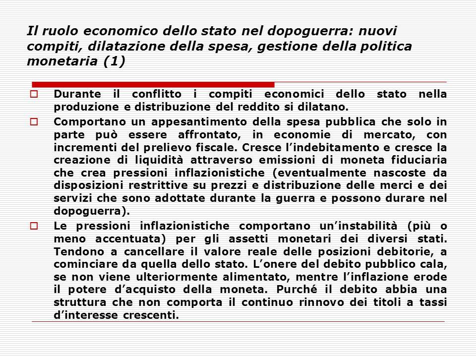 Il ruolo economico dello stato nel dopoguerra: nuovi compiti, dilatazione della spesa, gestione della politica monetaria (1)  Durante il conflitto i