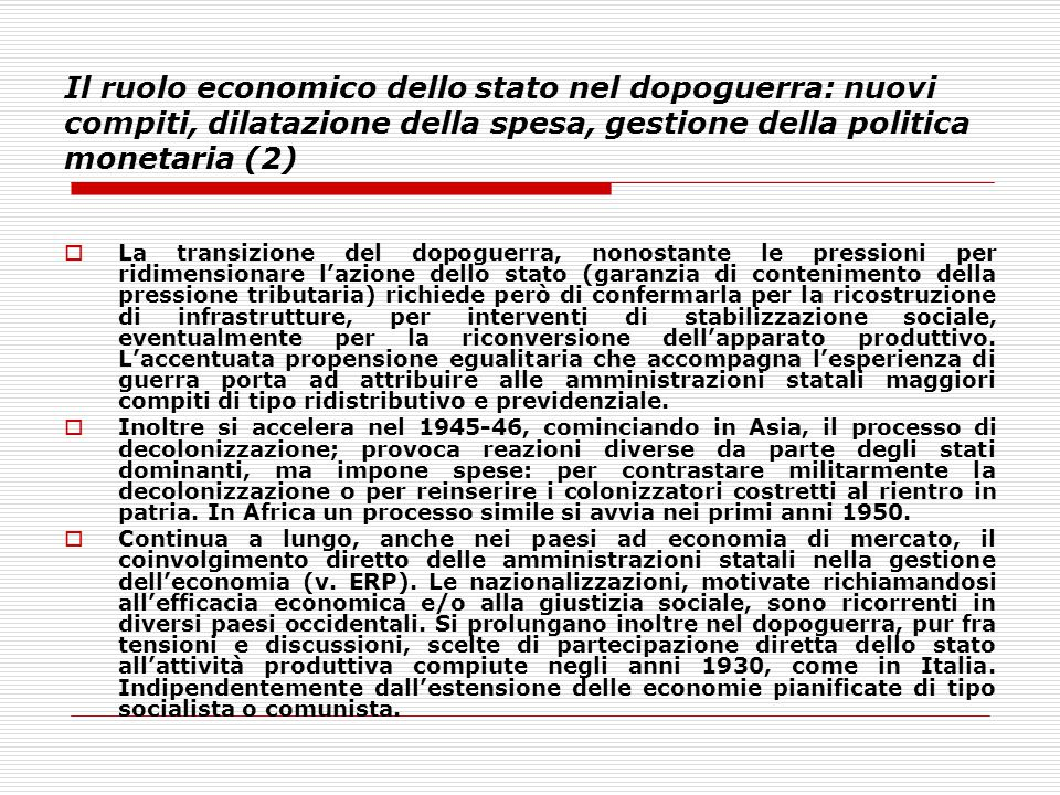 Il ruolo economico dello stato nel dopoguerra: nuovi compiti, dilatazione della spesa, gestione della politica monetaria (2)  La transizione del dopo