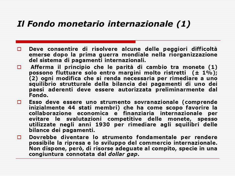Il Fondo monetario internazionale (1)  Deve consentire di risolvere alcune delle peggiori difficoltà emerse dopo la prima guerra mondiale nella riorg
