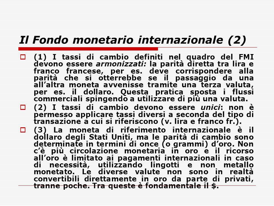 Il Fondo monetario internazionale (2)  (1) I tassi di cambio definiti nel quadro del FMI devono essere armonizzati: la parità diretta tra lira e fran