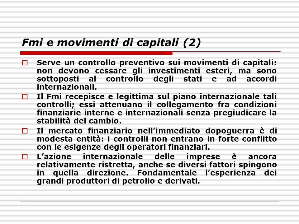 Fmi e movimenti di capitali (2)  Serve un controllo preventivo sui movimenti di capitali: non devono cessare gli investimenti esteri, ma sono sottopo