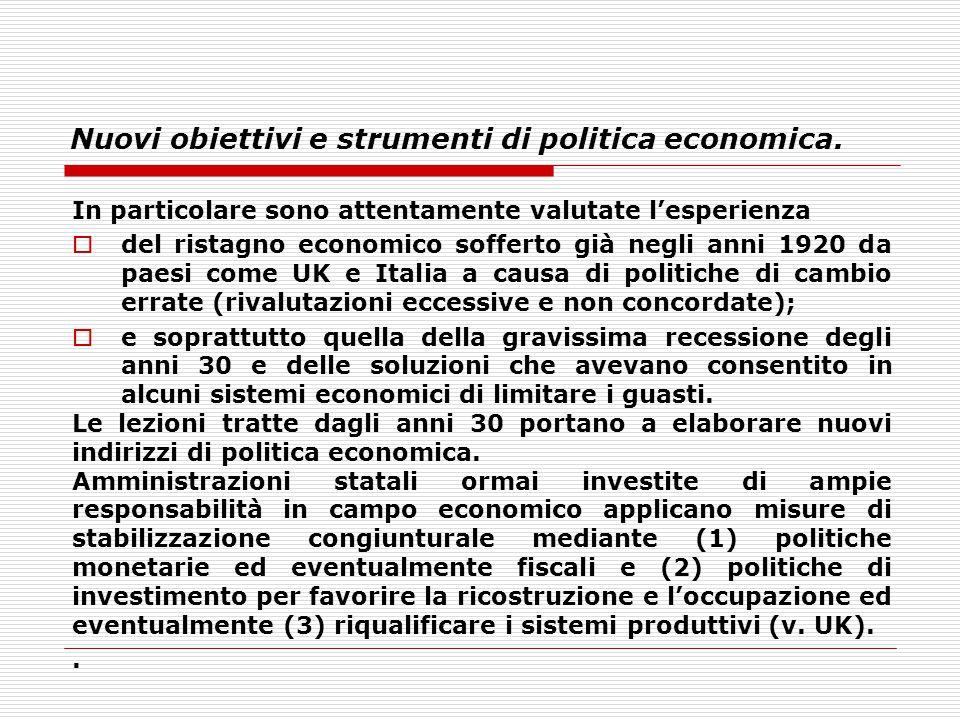Nuovi obiettivi e strumenti di politica economica. In particolare sono attentamente valutate l'esperienza  del ristagno economico sofferto già negli