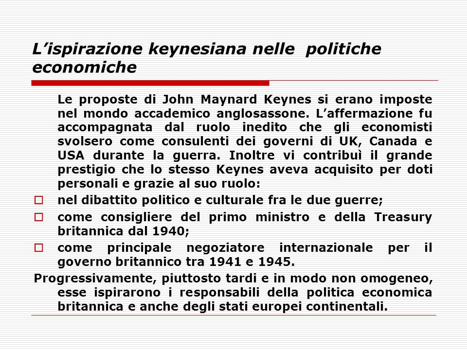 L'ispirazione keynesiana nelle politiche economiche Le proposte di John Maynard Keynes si erano imposte nel mondo accademico anglosassone. L'affermazi