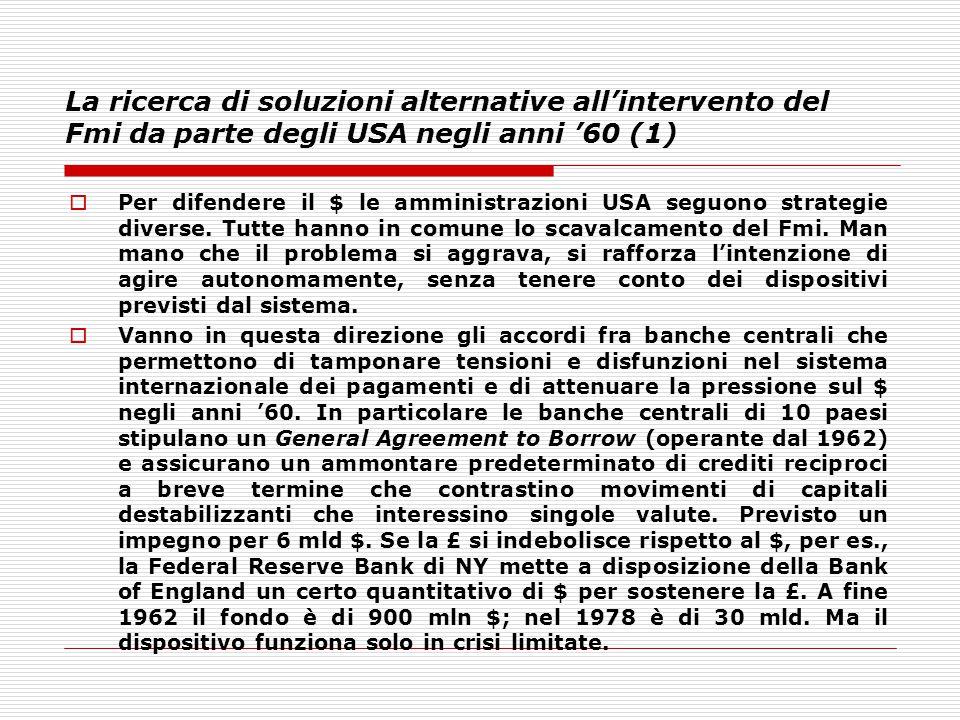 La ricerca di soluzioni alternative all'intervento del Fmi da parte degli USA negli anni '60 (1)  Per difendere il $ le amministrazioni USA seguono s