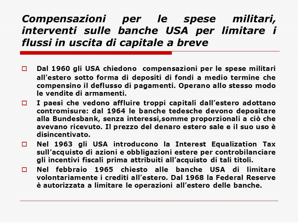 Compensazioni per le spese militari, interventi sulle banche USA per limitare i flussi in uscita di capitale a breve  Dal 1960 gli USA chiedono compe