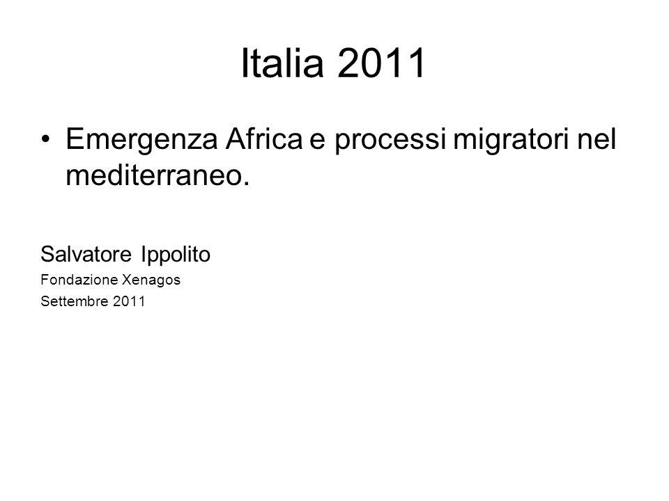 Italia 2011 Emergenza Africa e processi migratori nel mediterraneo. Salvatore Ippolito Fondazione Xenagos Settembre 2011
