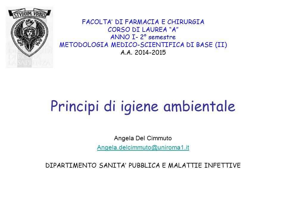 """FACOLTA' DI FARMACIA E CHIRURGIA CORSO DI LAUREA """"A"""" ANNO I- 2° semestre METODOLOGIA MEDICO-SCIENTIFICA DI BASE (II) A.A. 2014-2015 Principi di igiene"""