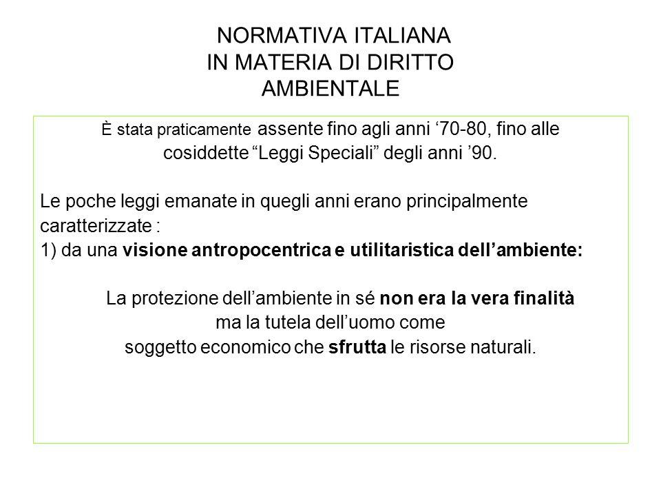 """NORMATIVA ITALIANA IN MATERIA DI DIRITTO AMBIENTALE È stata praticamente assente fino agli anni '70-80, fino alle cosiddette """"Leggi Speciali"""" degli an"""