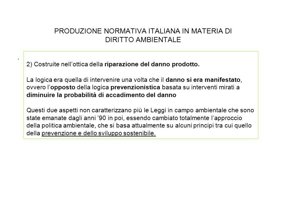 PRODUZIONE NORMATIVA ITALIANA IN MATERIA DI DIRITTO AMBIENTALE. 2) Costruite nell'ottica della riparazione del danno prodotto. La logica era quella di