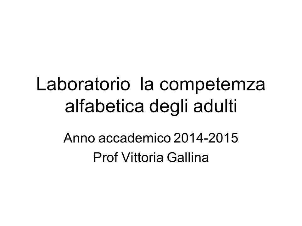 Laboratorio la competemza alfabetica degli adulti Anno accademico 2014-2015 Prof Vittoria Gallina