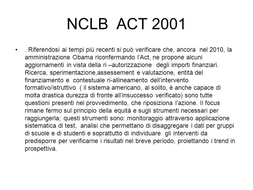 NCLB ACT 2001. Riferendosi ai tempi più recenti si può verificare che, ancora nel 2010, la amministrazione Obama riconfermando l'Act, ne propone alcun