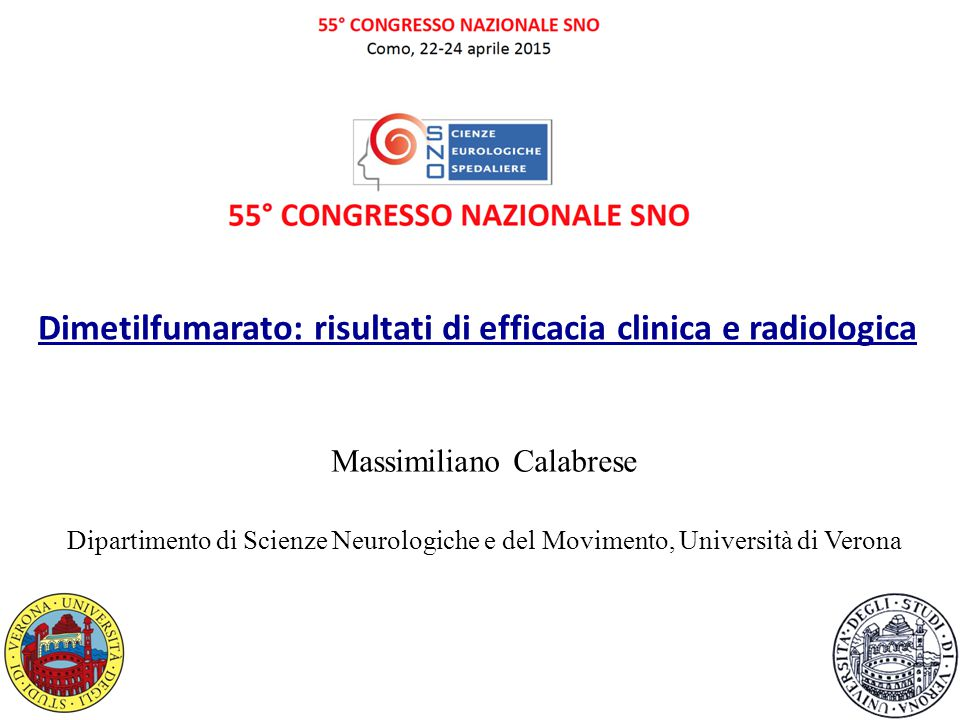 Dimetilfumarato: risultati di efficacia clinica e radiologica Massimiliano Calabrese Dipartimento di Scienze Neurologiche e del Movimento, Università