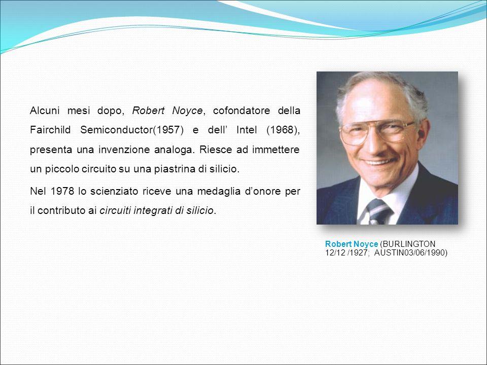 Alcuni mesi dopo, Robert Noyce, cofondatore della Fairchild Semiconductor(1957) e dell' Intel (1968), presenta una invenzione analoga. Riesce ad immet