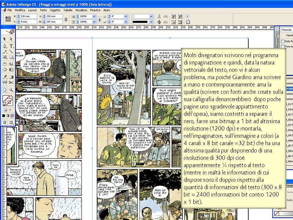 Molti disegnatori scrivono nel programma di impaginazione e quindi, data la natura vettoriale del testo, non vi è alcun problema, ma poiché Giardino a