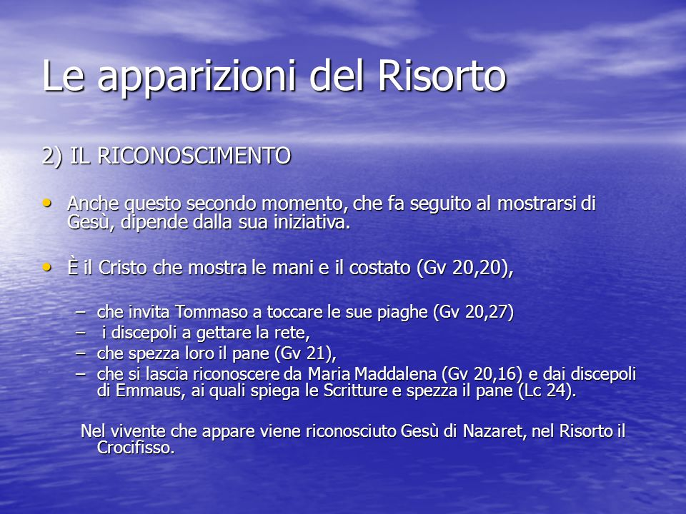 Le apparizioni del Risorto 2) IL RICONOSCIMENTO Anche questo secondo momento, che fa seguito al mostrarsi di Gesù, dipende dalla sua iniziativa.