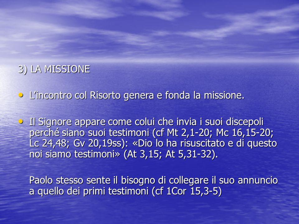 3) LA MISSIONE L'incontro col Risorto genera e fonda la missione.