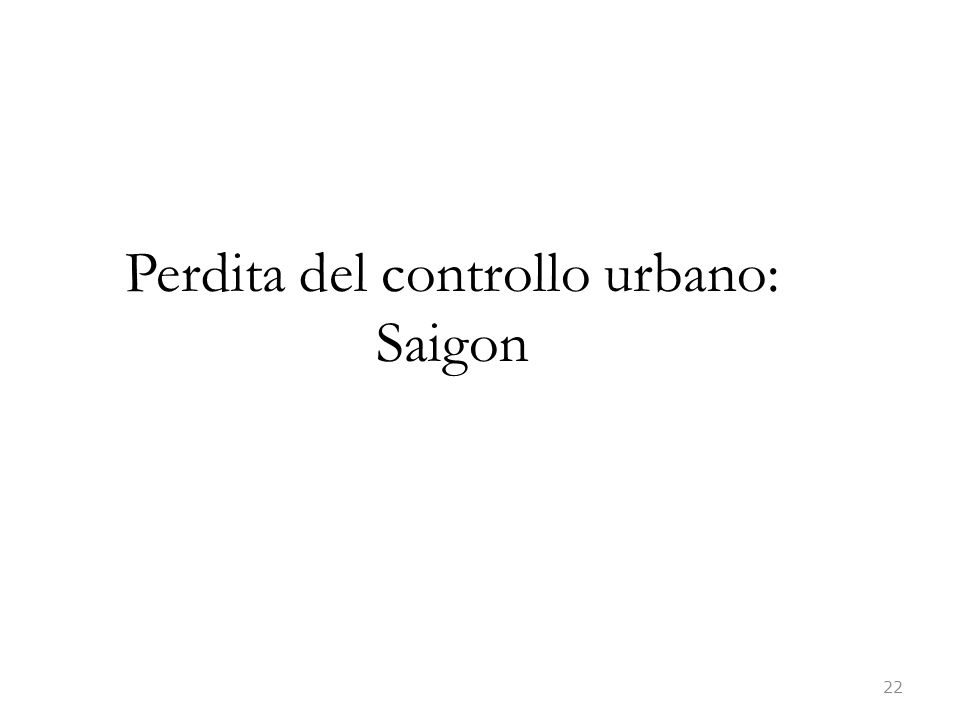 22 Perdita del controllo urbano: Saigon