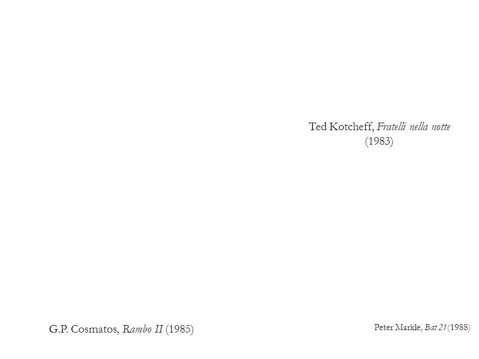 Ted Kotcheff, Fratelli nella notte (1983) G.P. Cosmatos, Rambo II (1985) Peter Markle, Bat 21(1988)