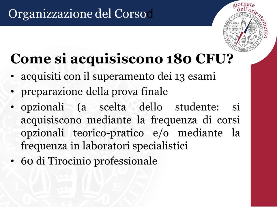 Come si acquisiscono 180 CFU? acquisiti con il superamento dei 13 esami preparazione della prova finale opzionali (a scelta dello studente: si acquisi