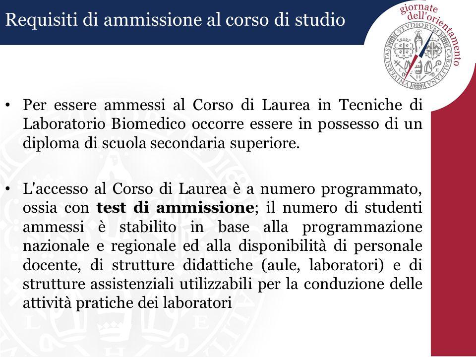 Requisiti di ammissione al corso di studio Per essere ammessi al Corso di Laurea in Tecniche di Laboratorio Biomedico occorre essere in possesso di un diploma di scuola secondaria superiore.