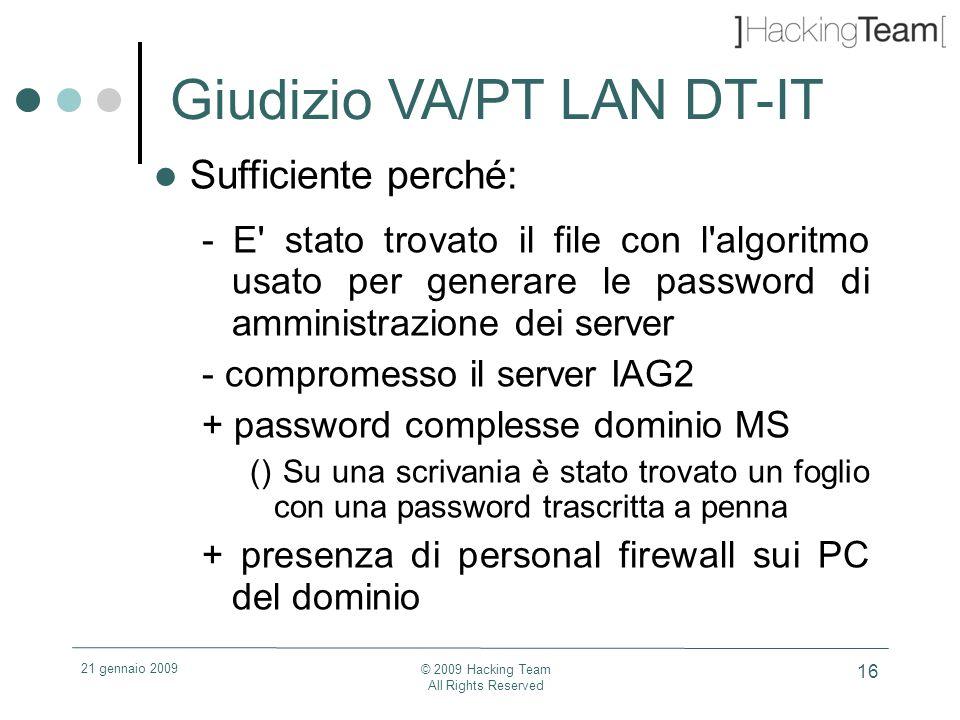 21 gennaio 2009 © 2009 Hacking Team All Rights Reserved 16 Giudizio VA/PT LAN DT-IT Sufficiente perché: - E' stato trovato il file con l'algoritmo usa