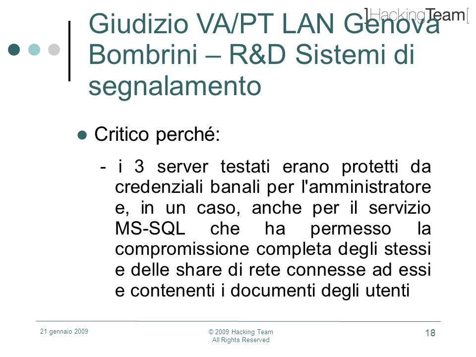 21 gennaio 2009 © 2009 Hacking Team All Rights Reserved 18 Giudizio VA/PT LAN Genova Bombrini – R&D Sistemi di segnalamento Critico perché: - i 3 serv