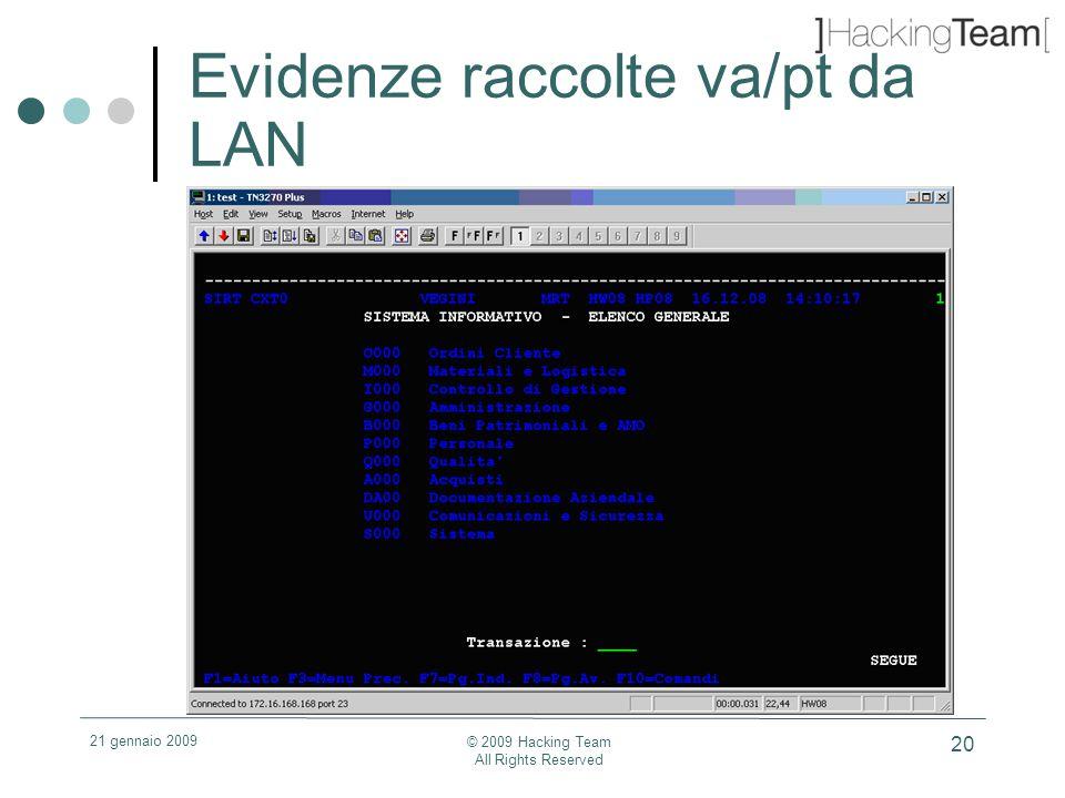 21 gennaio 2009 © 2009 Hacking Team All Rights Reserved 20 Evidenze raccolte va/pt da LAN