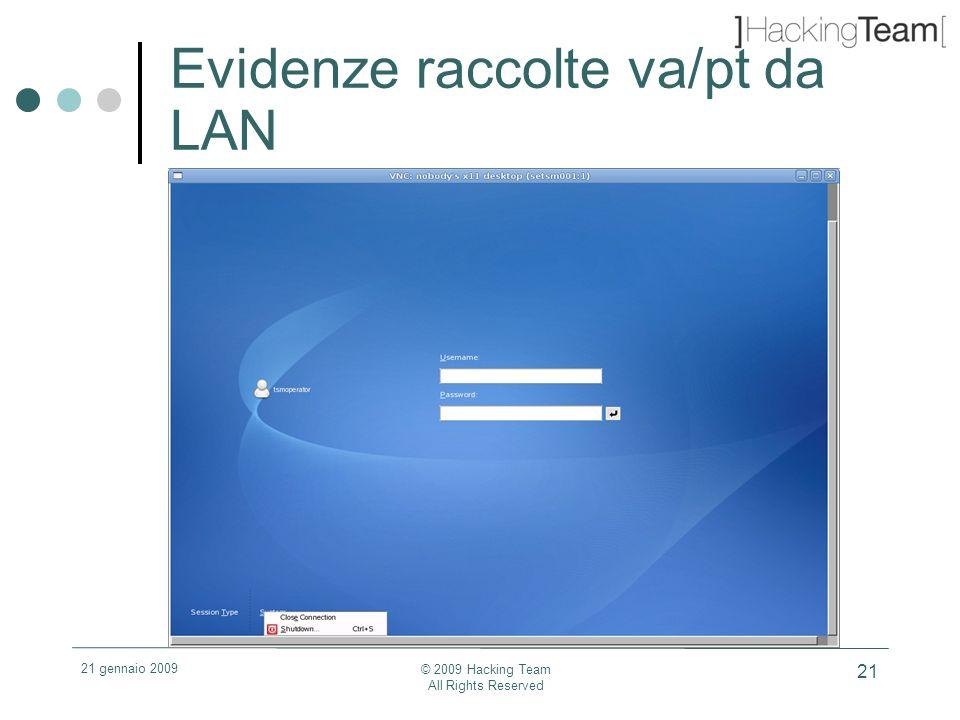 21 gennaio 2009 © 2009 Hacking Team All Rights Reserved 21 Evidenze raccolte va/pt da LAN