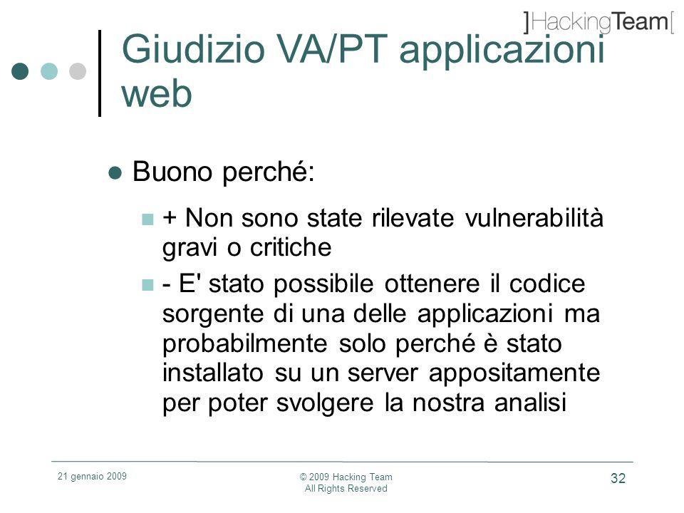 21 gennaio 2009 © 2009 Hacking Team All Rights Reserved 32 Giudizio VA/PT applicazioni web Buono perché: + Non sono state rilevate vulnerabilità gravi