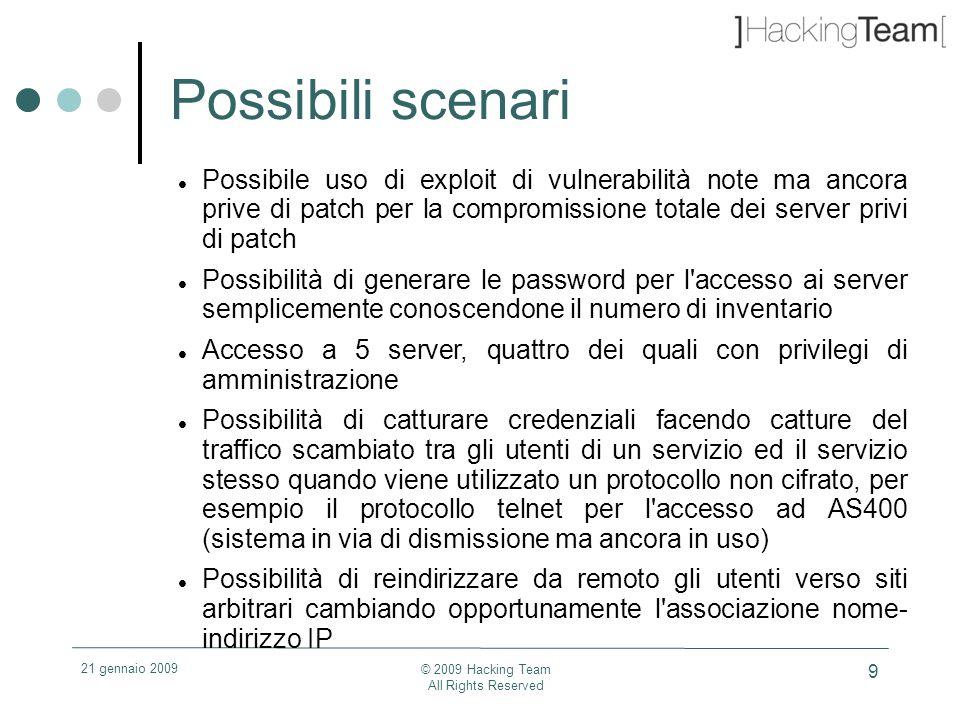 21 gennaio 2009 © 2009 Hacking Team All Rights Reserved 9 Possibili scenari Possibile uso di exploit di vulnerabilità note ma ancora prive di patch pe