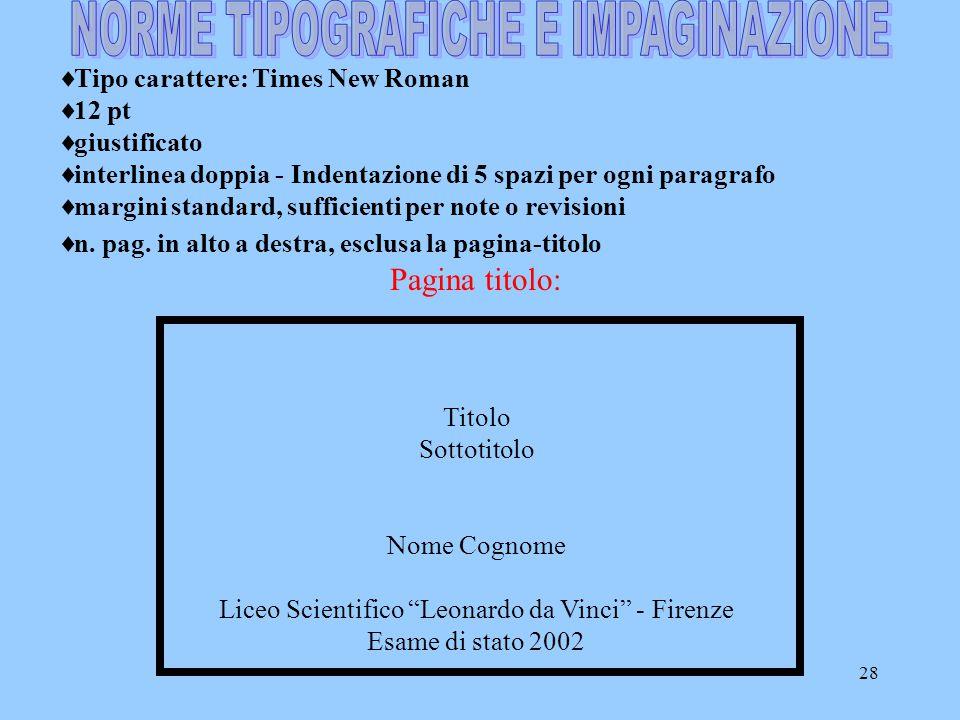 28  Tipo carattere: Times New Roman  12 pt  giustificato  interlinea doppia - Indentazione di 5 spazi per ogni paragrafo  margini standard, sufficienti per note o revisioni  n.