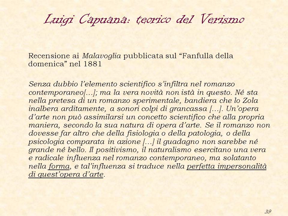 """39 Luigi Capuana: teorico del Verismo Recensione ai Malavoglia pubblicata sul """"Fanfulla della domenica"""" nel 1881 Senza dubbio l'elemento scientifico s"""