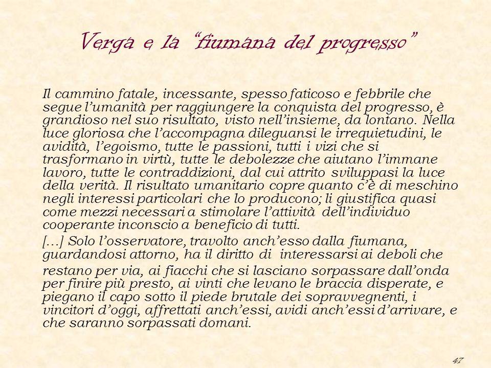 47 Il cammino fatale, incessante, spesso faticoso e febbrile che segue l'umanità per raggiungere la conquista del progresso, è grandioso nel suo risul