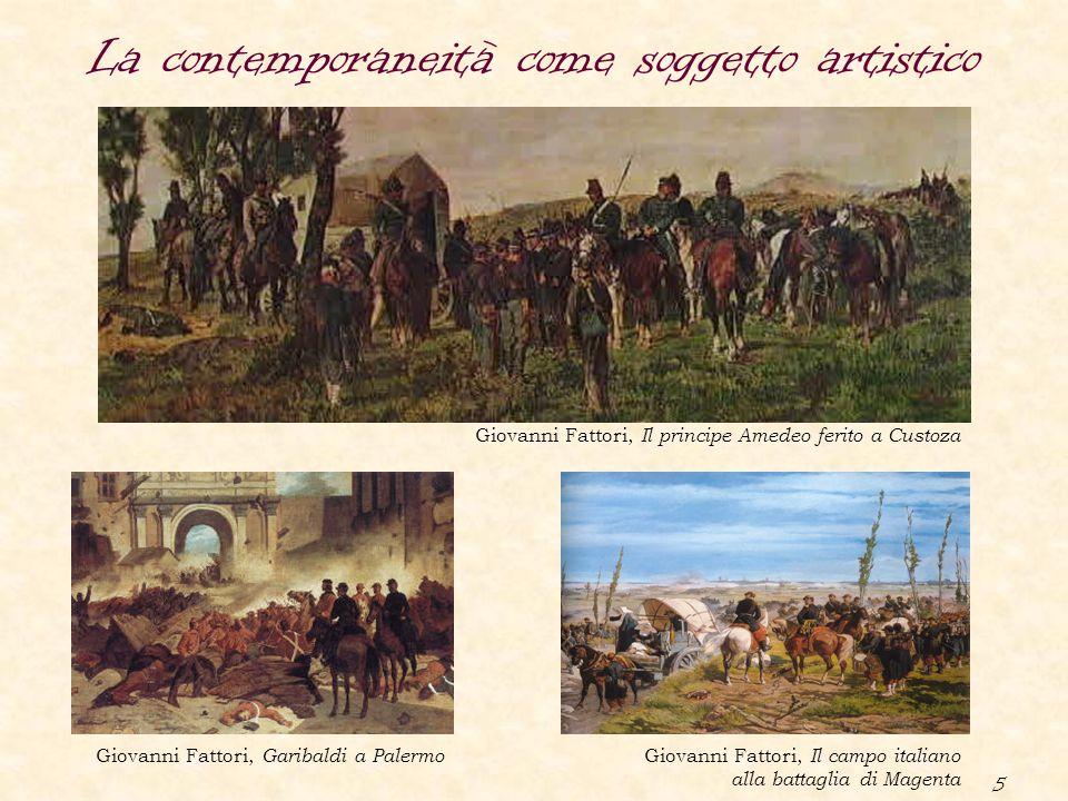 5 La contemporaneità come soggetto artistico Giovanni Fattori, Il principe Amedeo ferito a Custoza Giovanni Fattori, Garibaldi a Palermo Giovanni Fatt