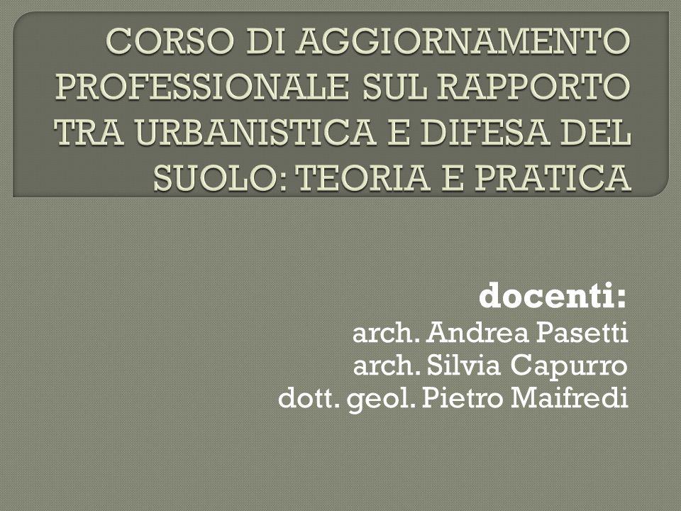 docenti: arch. Andrea Pasetti arch. Silvia Capurro dott. geol. Pietro Maifredi
