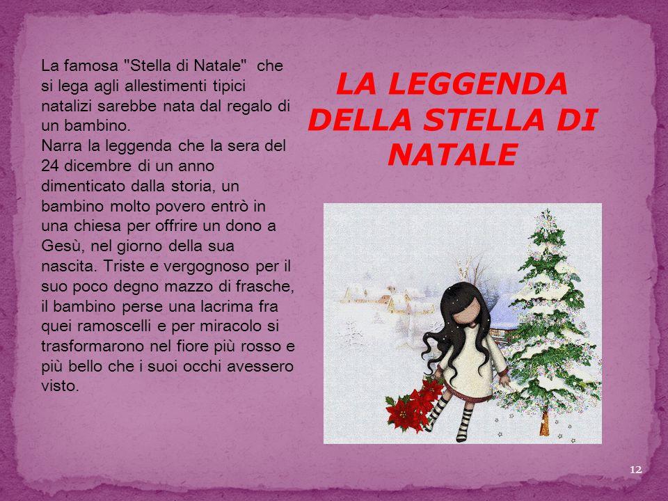 LA LEGGENDA DELLA STELLA DI NATALE La famosa Stella di Natale che si lega agli allestimenti tipici natalizi sarebbe nata dal regalo di un bambino.