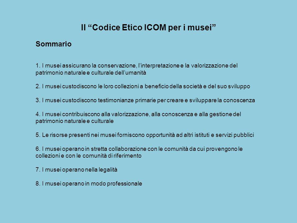 """Il """"Codice Etico ICOM per i musei"""" Sommario 1. I musei assicurano la conservazione, l'interpretazione e la valorizzazione del patrimonio naturale e cu"""