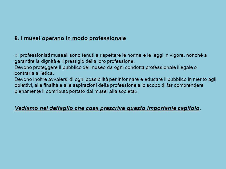 8. I musei operano in modo professionale «I professionisti museali sono tenuti a rispettare le norme e le leggi in vigore, nonché a garantire la digni