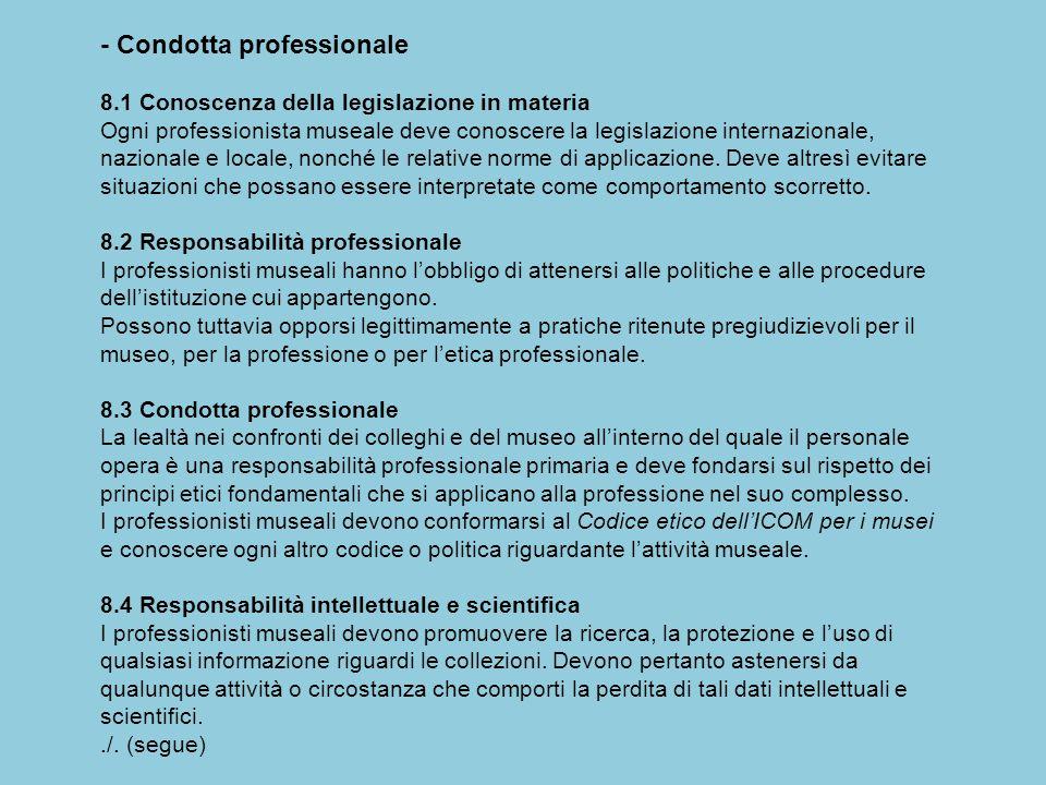 - Condotta professionale 8.1 Conoscenza della legislazione in materia Ogni professionista museale deve conoscere la legislazione internazionale, nazio