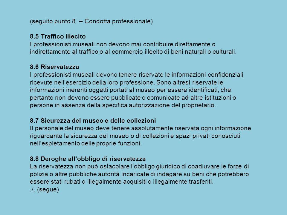 (seguito punto 8. – Condotta professionale) 8.5 Traffico illecito I professionisti museali non devono mai contribuire direttamente o indirettamente al