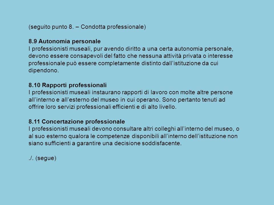 (seguito punto 8. – Condotta professionale) 8.9 Autonomia personale I professionisti museali, pur avendo diritto a una certa autonomia personale, devo