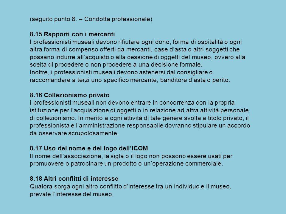 (seguito punto 8. – Condotta professionale) 8.15 Rapporti con i mercanti I professionisti museali devono rifiutare ogni dono, forma di ospitalità o og