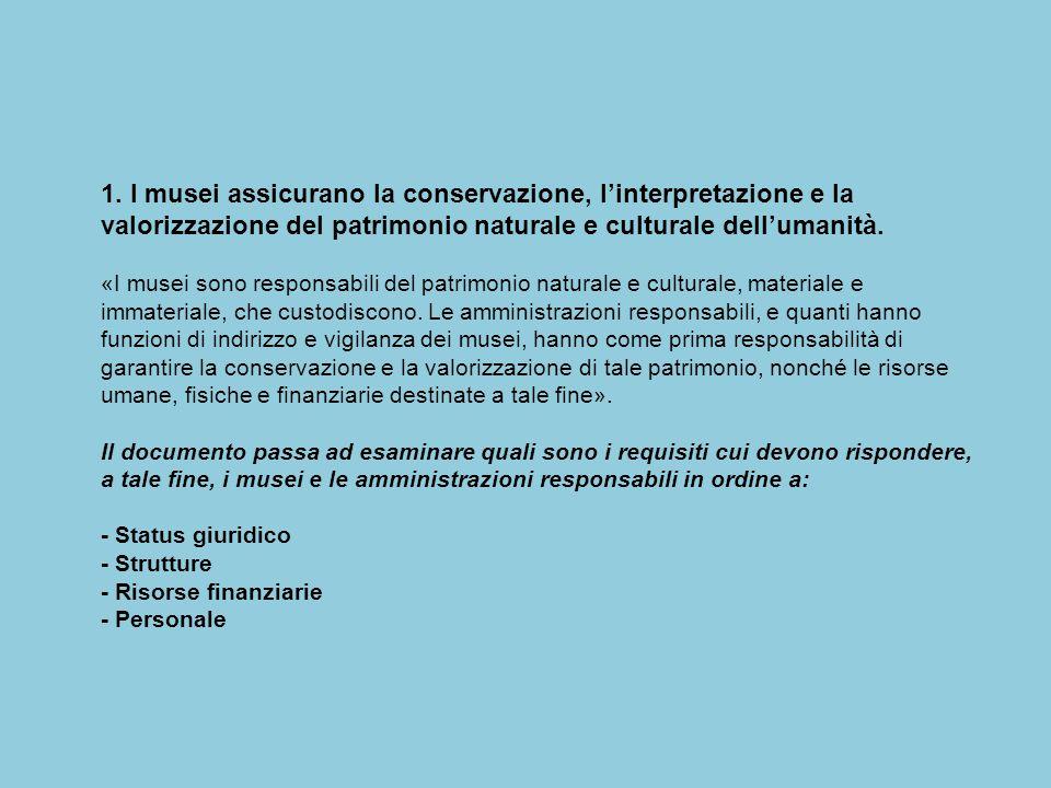 1. I musei assicurano la conservazione, l'interpretazione e la valorizzazione del patrimonio naturale e culturale dell'umanità. «I musei sono responsa