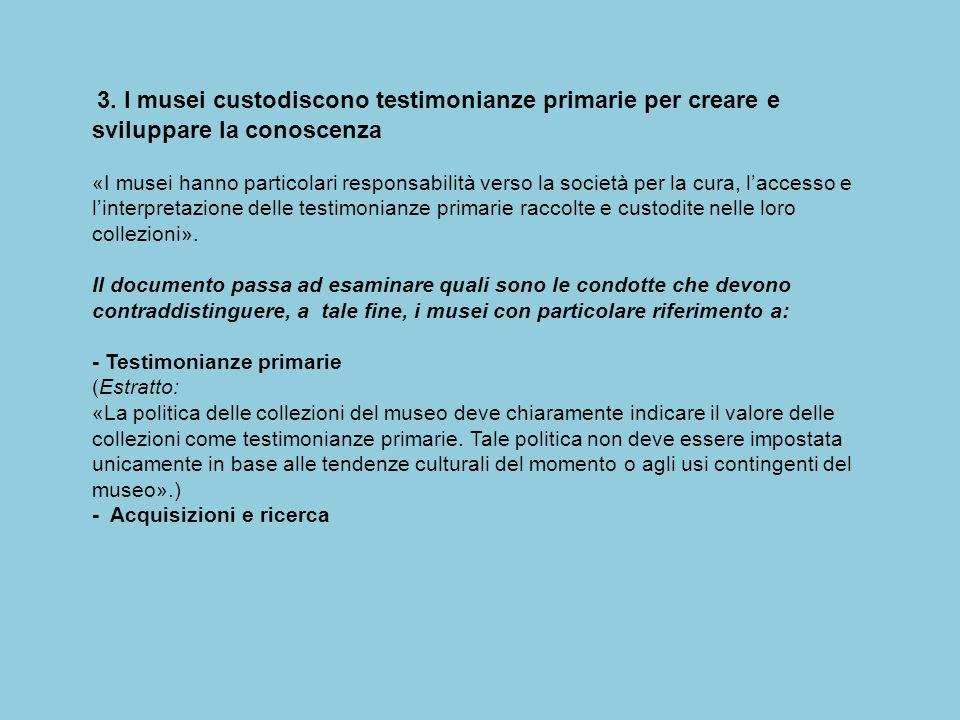 3. I musei custodiscono testimonianze primarie per creare e sviluppare la conoscenza «I musei hanno particolari responsabilità verso la società per la