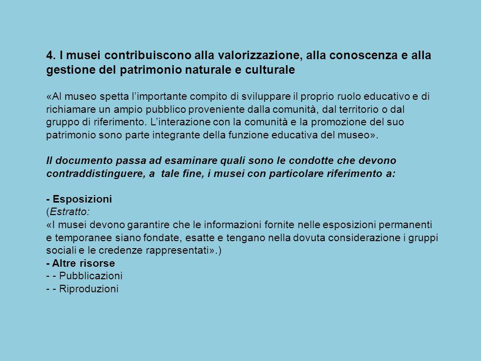 4. I musei contribuiscono alla valorizzazione, alla conoscenza e alla gestione del patrimonio naturale e culturale «Al museo spetta l'importante compi
