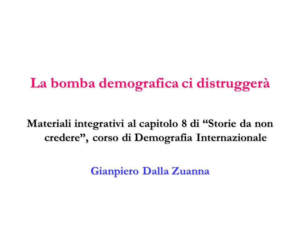 """La bomba demografica ci distruggerà Materiali integrativi al capitolo 8 di """"Storie da non credere"""", corso di Demografia Internazionale Gianpiero Dalla"""