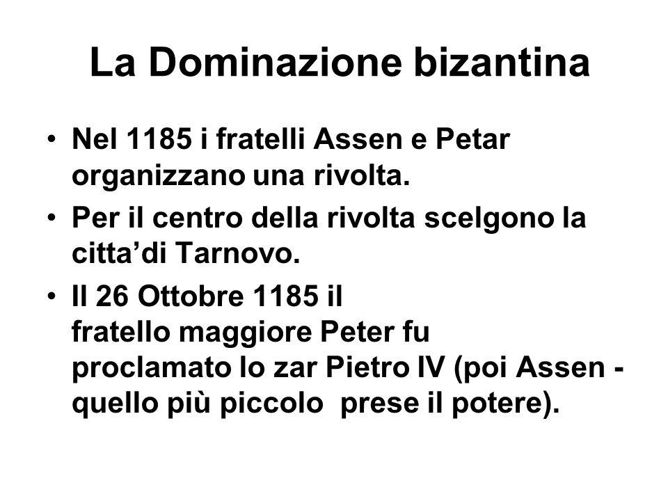 La Dominazione bizantina Nel 1185 i fratelli Assen e Petar organizzano una rivolta. Per il centro della rivolta scelgono la citta'di Tarnovo. Il 26 Ot