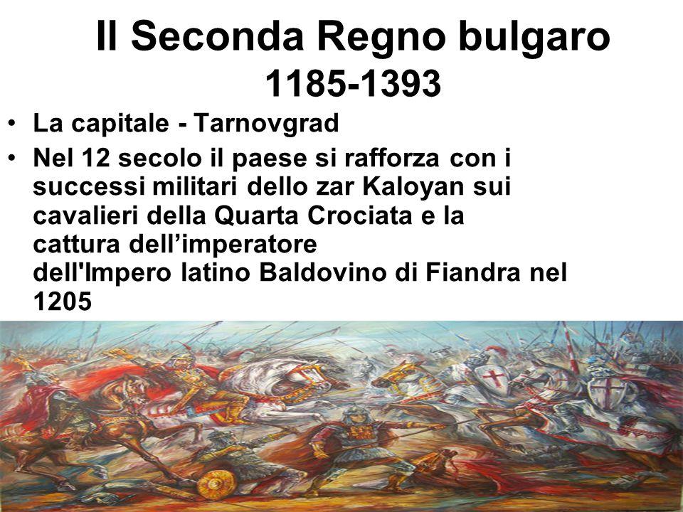 Il Seconda Regno bulgaro 1185-1393 La capitale - Tarnovgrad Nel 12 secolo il paese si rafforza con i successi militari dello zar Kaloyan sui cavalieri