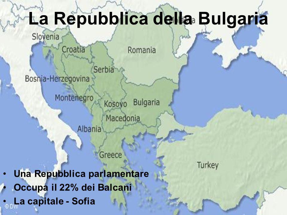 La Repubblica della Bulgaria Una Repubblica parlamentare Occupa il 22% dei Balcani La capitale - Sofia